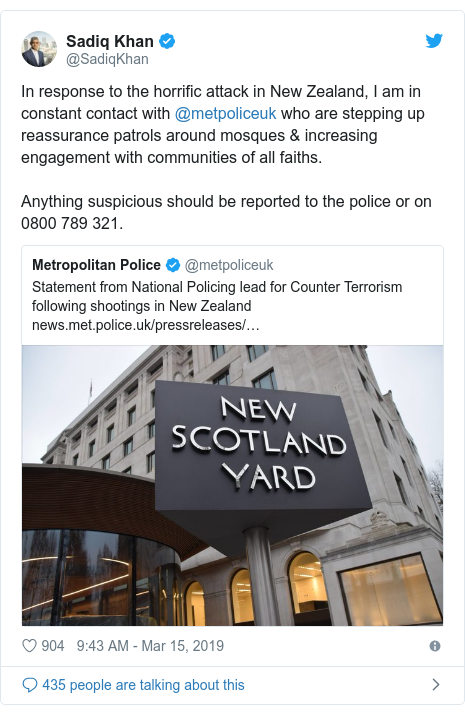 Twitter post by @SadiqKhan: In response to a horrific conflict in New Zealand, we am in consistent hit with @metpoliceuk who are stepping adult soundness patrols around mosques  augmenting rendezvous with communities of all faiths. Anything questionable should be reported to a military or on 0800 789 321.